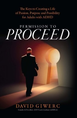 Permission to Proceed: The Keys to Creating a Life of Passion, Purpose and Possibility for Adults with ADHD