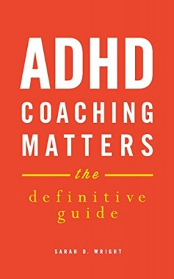 ADHD Coaching Matters: The Definitive Guide