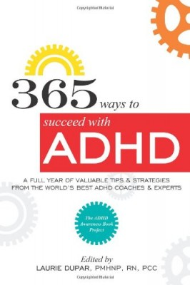 365 ways to succeed with ADHD: A Full Year of Valuable Tips and Strategies From the World's Best Coaches and Experts