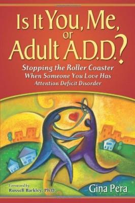 Is It You, Me, or Adult A.D.D.? Stopping the Roller Coaster When Someone You Love Has Attention Deficit Disorder