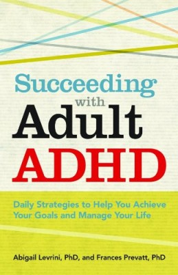 Succeeding With Adult ADHD: Daily Strategies to Help You Achieve Your Goals and Manage Your Life (APA Lifetools)