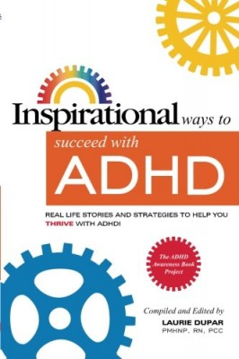 Inspirational ways to succeed with ADHD: Real life stories and strategies to help you thrive with ADHD