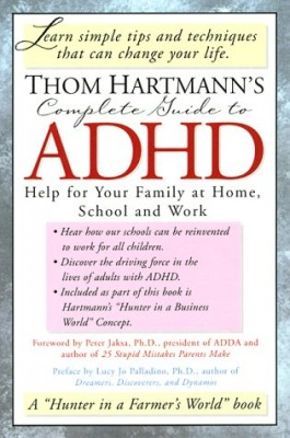 Thom Hartmann's Complete Guide to ADHD: Help for Your Family at Home, School and Work