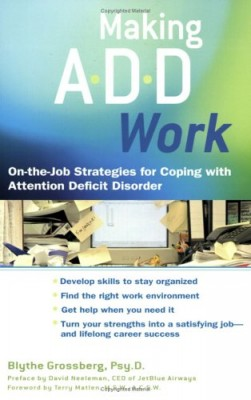 Making ADD Work: On-the-Job Strategies for Coping with Attention Deficit Disorder