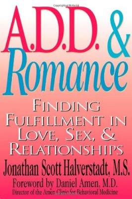 A.D.D. & Romance: Finding Fulfillment in Love, Sex, & Relationships