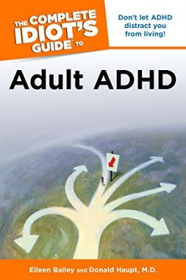 The Complete Idiot's Guide to Adult ADHD (Idiot's Guides)