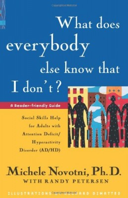 What Does Everybody Else Know That I Don't?: Social Skills Help for Adults with Attention Deficit/Hyperactivity Disorder