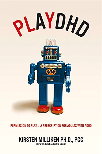 Playdhd: Permission to Play…..a Prescription for Adults With ADHD.