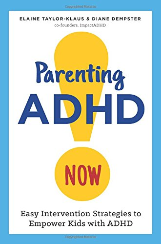 Parenting ADHD Now!: Easy Intervention Strategies to Empower Kids with ADHD