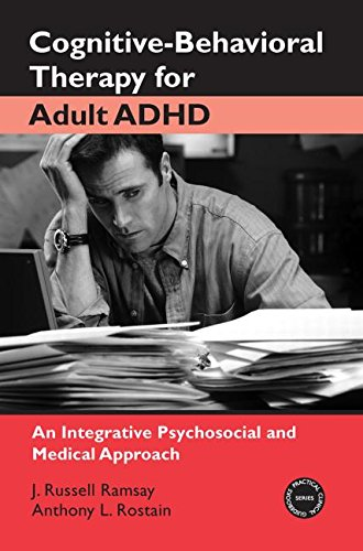 Cognitive-Behavioral Therapy for Adult ADHD: An Integrative Psychosocial and Medical Approach (Practical Clinical Guidebooks)